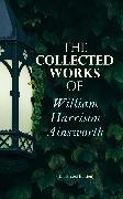 Cover-Bild zu The Collected Works of William Harrison Ainsworth (Illustrated Edition) (eBook) von Ainsworth, William Harrison