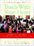 Cover-Bild zu Teach with Your Heart von Gruwell, Erin
