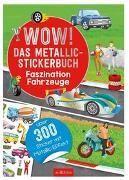Cover-Bild zu Wow! Das Metallic-Stickerbuch - Faszination Fahrzeuge von Coenen, Sebastian (Illustr.)