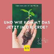 Cover-Bild zu Klus-Neufanger, Christa: Und wie kommt das jetzt in die Erde? (eBook)