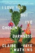 Cover-Bild zu I Love You but I've Chosen Darkness (eBook) von Watkins, Claire Vaye