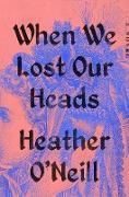 Cover-Bild zu When We Lost Our Heads (eBook) von O'Neill, Heather