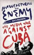 Cover-Bild zu Manufacturing the Enemy: The Media War Against Cuba von Bolender, Keith