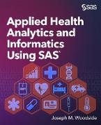 Cover-Bild zu Applied Health Analytics and Informatics Using SAS (eBook) von Woodside, Joseph M.