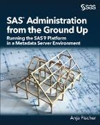 Cover-Bild zu SAS Administration from the Ground Up (eBook) von Fischer, Anja