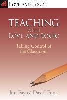 Cover-Bild zu Teaching with Love and Logic: Taking Control of the Classroom von Fay, Jim