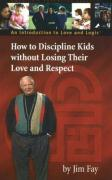 Cover-Bild zu How to Discipline Kids Without Losing Their Love and Respect: An Introduction to Love and Logic von Fay, Jim