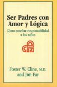 Cover-Bild zu Ser Padres Con Amor y Logica: Como Ensenar Responsabilidad a Los Ninos von Cline, Foster W.