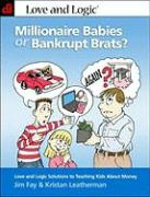 Cover-Bild zu Millionaire Babies or Bankrupt Brats?: Love and Logic Solutions to Teaching Kids about Money von Fay, Jim