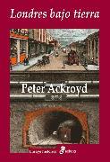Cover-Bild zu Londres bajo tierra (eBook) von Ackroyd, Peter