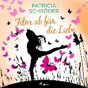 Cover-Bild zu Schröder, Patricia: Film ab für die Liebe (Audio Download)