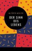 Cover-Bild zu Alfred Adler - Der Sinn des Lebens (eBook) von Adler, Alfred