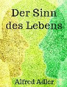 Cover-Bild zu Der Sinn des Lebens (eBook) von Adler, Alfred