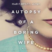 Cover-Bild zu Autopsy of a Boring Wife (Unabridged) (Audio Download) von Lavoie, Marie-Renée