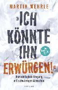 """Cover-Bild zu Wehrle, Martin: """"Ich könnte ihn erwürgen!"""" (eBook)"""