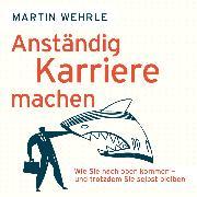 Cover-Bild zu Wehrle, Martin: Anständig Karriere machen - Wie Sie nach oben kommen - und trotzdem Sie selbst bleiben (Ungekürzt) (Audio Download)