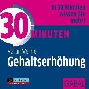 Cover-Bild zu Wehrle, Martin: 30 Minuten Gehaltserhöhung (Audio Download)