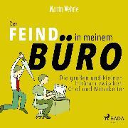 Cover-Bild zu Wehrle, Martin: Der Feind in meinem Büro - Die großen und kleinen Irrtümer zwischen Chef und Mitarbeiter (Ungekürzt) (Audio Download)