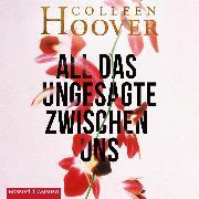Cover-Bild zu All das Ungesagte zwischen uns (Audio Download) von Hoover, Colleen