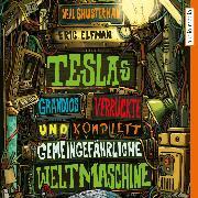 Cover-Bild zu Elfman, Eric: Teslas grandios verrückte und komplett gemeingefährliche Weltmaschine (Audio Download)
