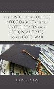 Cover-Bild zu The History of College Affordability in the United States from Colonial Times to the Cold War (eBook) von Adam, Thomas