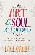 Cover-Bild zu Grout, Pam: Art & Soul, Reloaded: A Yearlong Apprenticeship for Summoning the Muses and Reclaiming Your Bold, Audacious, Creative Side