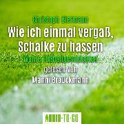 Cover-Bild zu Biermann, Christoph: Wie ich einmal vergaß, Schalke zu hassen - Wahre Fußballgeschichten (Ungekürzt) (Audio Download)