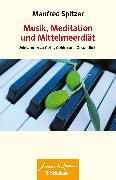 Cover-Bild zu Musik, Meditation und Mittelmeerdiät (eBook) von Spitzer, Manfred
