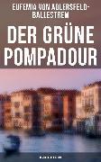 Cover-Bild zu Der grüne Pompadour (Historischer Krimi) (eBook) von Adlersfeld-Ballestrem, Eufemia von