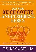 Cover-Bild zu Das vom Reich Gottes angetriebene Leben (eBook) von Adelaja, Sunday