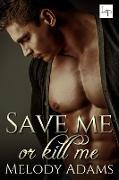 Cover-Bild zu Save Me or Kill Me (eBook) von Adams, Melody