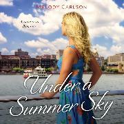 Cover-Bild zu Under a Summer Sky - Follow Your Heart - A Savannah Romance, Book 3 (Unabridged) (Audio Download) von Carlson, Melody