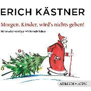 Cover-Bild zu Morgen, Kinder, wird's nichts geben (Audio Download) von Kästner, Erich