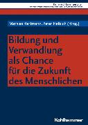 Cover-Bild zu Bildung und Verwandlung als Chance für die Zukunft des Menschlichen (eBook) von Körtner, Ulrich H. J. (Beitr.)