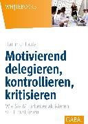 Cover-Bild zu Motivierend delegieren, kontrollieren, kritisieren (eBook) von Laufer, Hartmut