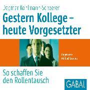Cover-Bild zu Gestern Kollege - heute Vorgesetzter (Audio Download) von Kohlmann-Scheerer, Dagmar