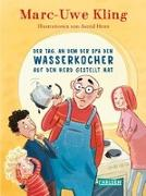 Cover-Bild zu Der Tag, an dem der Opa den Wasserkocher auf den Herd gestellt hat von Kling, Marc-Uwe
