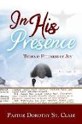Cover-Bild zu In His Presence: There Is Fullness of Joy von St Clair, Dorothy
