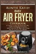 Cover-Bild zu Auntie Kathy Easy Air Fryer Cookbook: Air Frying the Easy and Stress-Free Way: Useful Cooking and Safety Tips with Effortless Cleaning Techniques, Plu von Anderson, Kathy