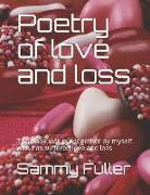Cover-Bild zu Poetry of Love and Loss: This Book Was Put Together by Myself Who Has Suffered Love and Loss von Fuller, Sammy