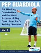 Cover-Bild zu Pep Guardiola - 88 Attacking Combinations and Positional Patterns of Play Direct from Pep's Training Sessions von Soccertutor Com (Hrsg.)