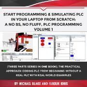 Cover-Bild zu Start Programming & Simulating PLC In Your Laptop from Scratch: A No BS, No Fluff, PLC Programming Volume 1 (eBook) von Blake, Michael