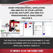 Cover-Bild zu Start Programming, Simulating HMI and PLC in Your Laptop: A No Bs, No Fluff, HMI and PLC Programming & Simulating Volume 2 (eBook) von Blake, Michael