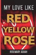 Cover-Bild zu My Love Like Red Yellow Rose von Asuah, Rosemary