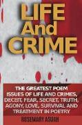 Cover-Bild zu Life and Crime: The Greatest Poem Issues of Life and Crimes, Deceit, Fear, Secret, Truth, Agony, Love, Survival and Treatment in Poetr von Asuah, Rosemary