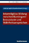 Cover-Bild zu Interreligiöse Bildung zwischen Kontingenzbewusstsein und Wahrheitsansprüchen (eBook) von Pirner, Manfred L. (Beitr.)