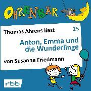 Cover-Bild zu Ohrenbär - eine OHRENBÄR Geschichte, Folge 15: Anton, Emma und die Wunderlinge (Hörbuch mit Musik) (Audio Download) von Friedmann, Susanne