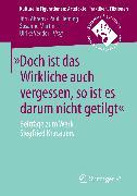 Cover-Bild zu »Doch ist das Wirkliche auch vergessen, so ist es darum nicht getilgt« (eBook) von Ahrens, Jörn (Hrsg.)