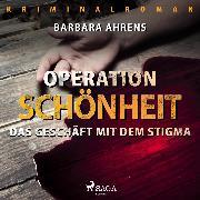 Cover-Bild zu Operation Schönheit - Das Geschäft mit dem Stigma (Ungekürzt) (Audio Download) von Ahrens, Barbara
