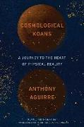 Cover-Bild zu Cosmological Koans: A Journey to the Heart of Physical Reality von Aguirre, Anthony